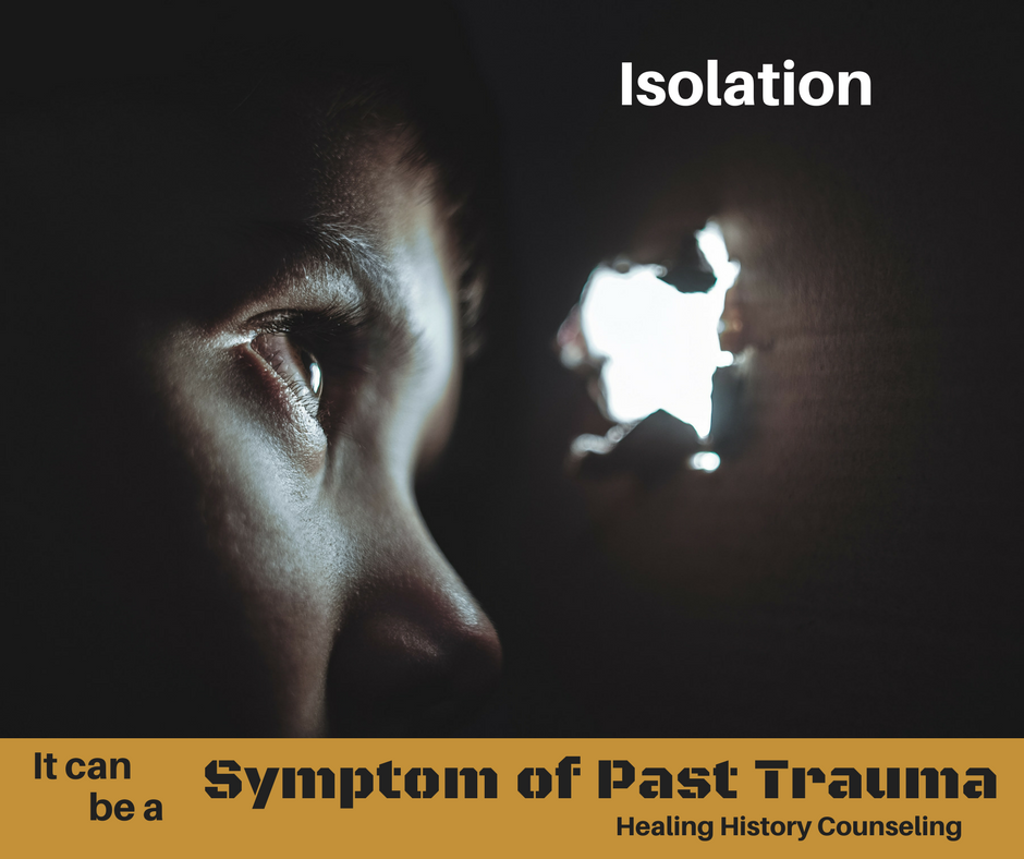 Isolation can be a symptom of past trauma