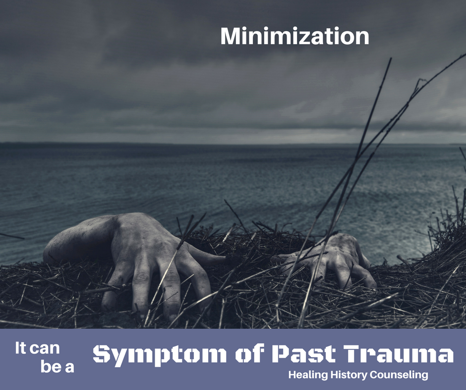 Minimization can be a symptom of past trauma