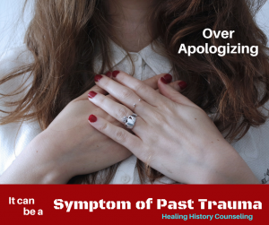 Over-Apologizing, can be a symptom of past trauma