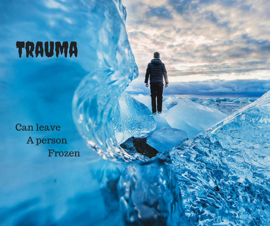Trauma: Can leave you frozen