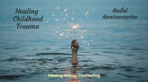 Healing Childhood Trauma: 9 Ways to Deal with an Awful Anniversaries