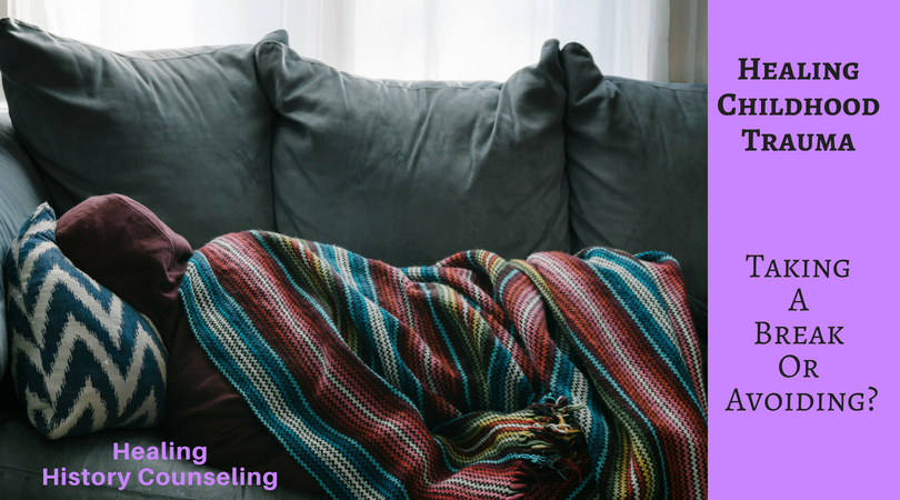 Healing Childhood Trauma: Taking a break or avoiding?
